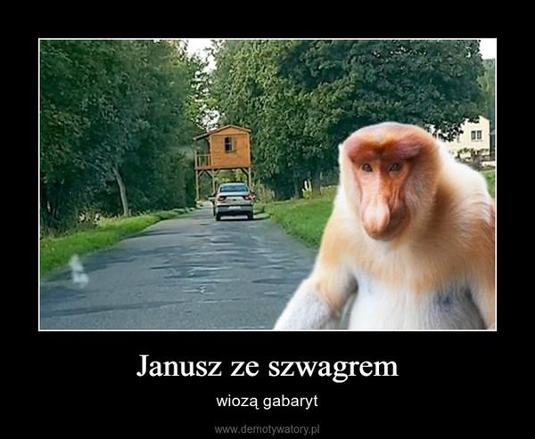 Janusz ze szwagrem – wiozą gabaryt