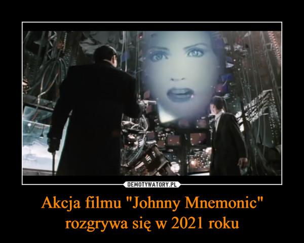 """Akcja filmu """"Johnny Mnemonic"""" rozgrywa się w 2021 roku –"""
