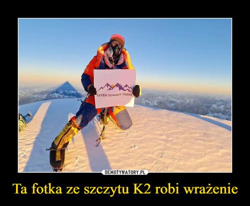 Ta fotka ze szczytu K2 robi wrażenie