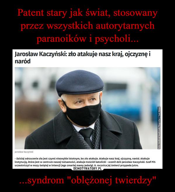 """...syndrom """"oblężonej twierdzy"""" –  Jarosław Kaczyński: zło atakuje nasz kraj, ojczyznę i naród- Dzisiaj odrzucenie zła jest czymś niezwykle istotnym, bo zło atakuje. Atakuje nasz kraj, ojczyznę, naród. Atakujeinstytucję, która jest w centrum naszej tożsamości, atakuje Kościół katolicki - ocenił dziś Jarosław Kaczyński. Szef Pisuczestniczył w mszy świętej w intencji jego zmarłej mamy Jadwigi. 8. rocznica jej śmierci przypada jutro."""