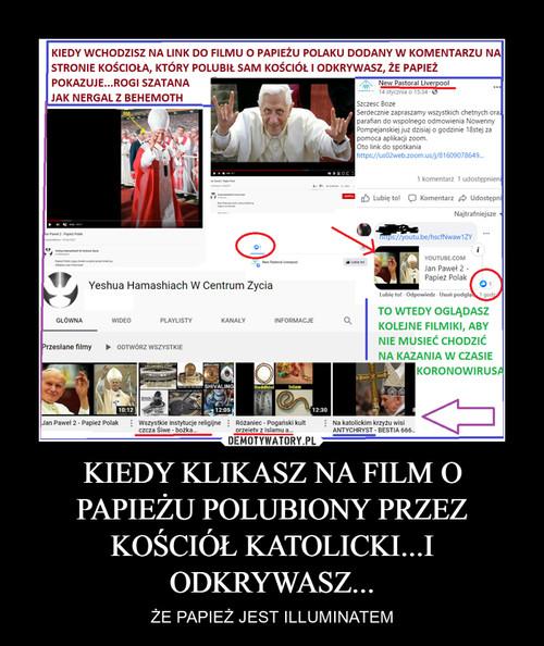 KIEDY KLIKASZ NA FILM O PAPIEŻU POLUBIONY PRZEZ KOŚCIÓŁ KATOLICKI...I ODKRYWASZ...