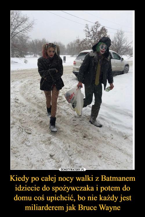Kiedy po całej nocy walki z Batmanem idziecie do spożywczaka i potem do domu coś upichcić, bo nie każdy jest miliarderem jak Bruce Wayne