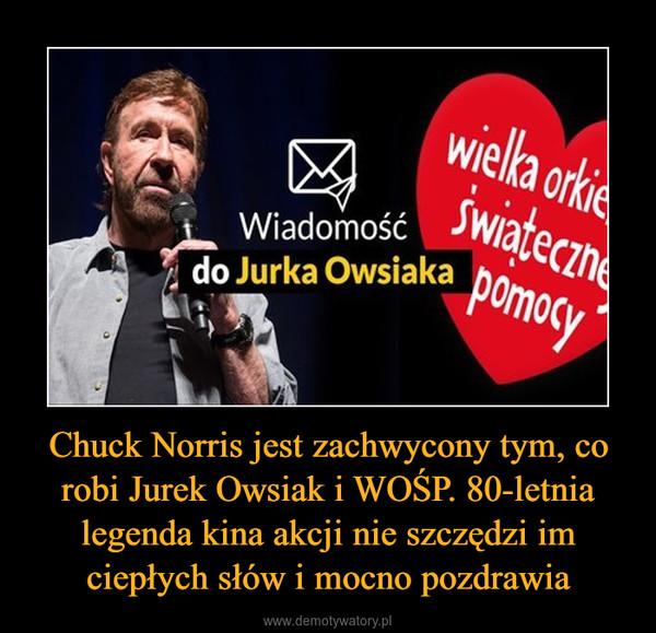 Chuck Norris jest zachwycony tym, co robi Jurek Owsiak i WOŚP. 80-letnia legenda kina akcji nie szczędzi im ciepłych słów i mocno pozdrawia –