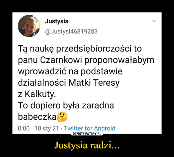 Justysia radzi... –  Justysia'f @Justysi46819283Tą naukę przedsiębiorczości topanu Czarnkowi proponowałabymwprowadzić na podstawiedziałalności Matki Teresyz Kalkuty.To dopiero była zaradnababeczka©0:00 ■ 10 sty 21 ■ Twitter for Android