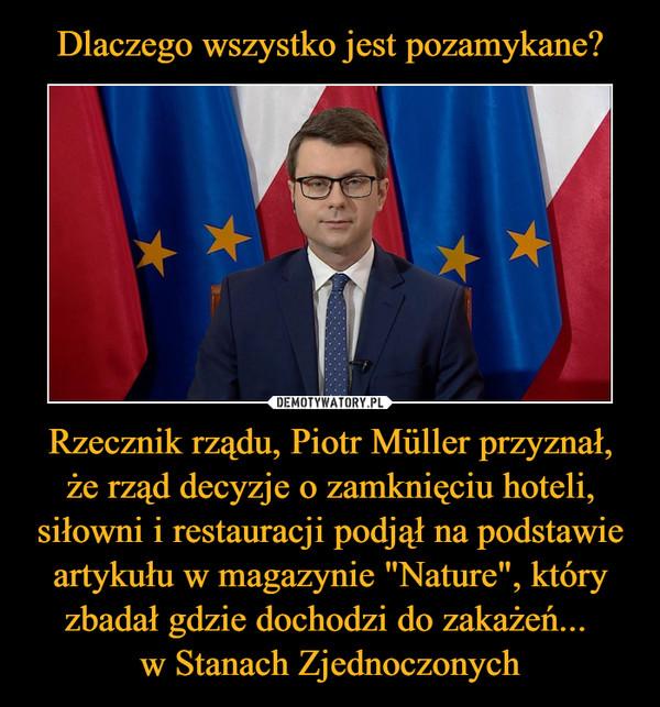 """Rzecznik rządu, Piotr Müller przyznał, że rząd decyzje o zamknięciu hoteli, siłowni i restauracji podjął na podstawie artykułu w magazynie """"Nature"""", który zbadał gdzie dochodzi do zakażeń... w Stanach Zjednoczonych –"""