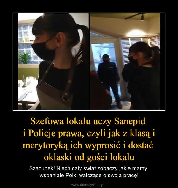 Szefowa lokalu uczy Sanepid i Policje prawa, czyli jak z klasą i merytoryką ich wyprosić i dostać oklaski od gości lokalu – Szacunek! Niech cały świat zobaczy jakie mamy wspaniałe Polki walczące o swoją pracę!