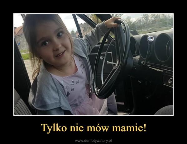 Tylko nie mów mamie! –