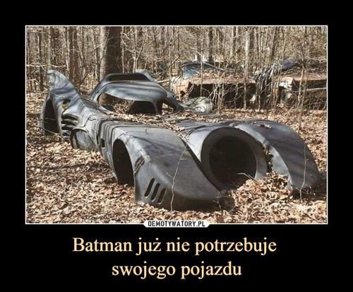 Batman już nie potrzebuje  swojego pojazdu