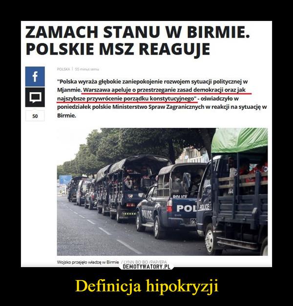 """Definicja hipokryzji –  ZAMACH STANU W BIRMIE.POLSKIE MSZ REAGUJEPOLSKA I 5 minut temu""""Polska wyraża głębokie zaniepokojenie rozwojem sytuacji politycznej wMjanmie. Warszawa apeluje o przestrzeganie zasad demokracji oraz jaknajszybsze przywrócenie porządku konstytucyjnego"""" - oświadczyło wponiedziałek polskie Ministerstwo Spraw Zagranicznych w reakcji na sytuację w50Birmie.POLDOLICEPOLEPAUSEWojsko przejęło władzę w Birmie / LYNN BO BO /PAP/EPA"""