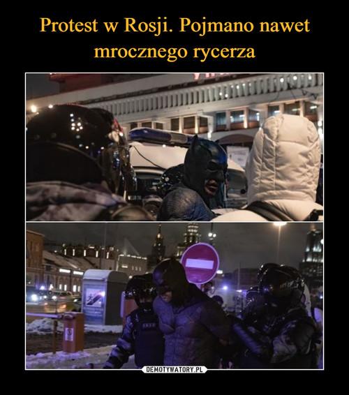 Protest w Rosji. Pojmano nawet mrocznego rycerza
