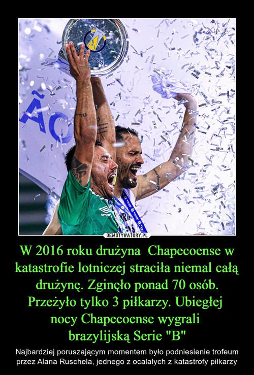 """W 2016 roku drużyna  Chapecoense w katastrofie lotniczej straciła niemal całą drużynę. Zginęło ponad 70 osób. Przeżyło tylko 3 piłkarzy. Ubiegłej  nocy Chapecoense wygrali  brazylijską Serie """"B"""""""