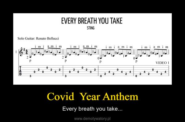 Covid  Year Anthem – Every breath you take...