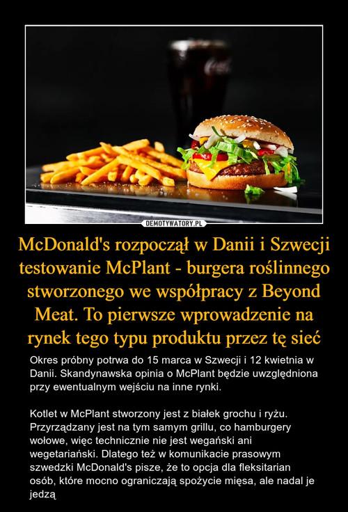 McDonald's rozpoczął w Danii i Szwecji testowanie McPlant - burgera roślinnego stworzonego we współpracy z Beyond Meat. To pierwsze wprowadzenie na rynek tego typu produktu przez tę sieć