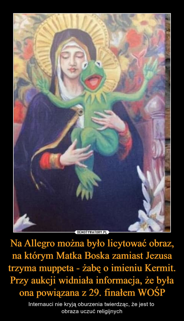 Na Allegro można było licytować obraz, na którym Matka Boska zamiast Jezusa trzyma muppeta - żabę o imieniu Kermit. Przy aukcji widniała informacja, że była ona powiązana z 29. finałem WOŚP