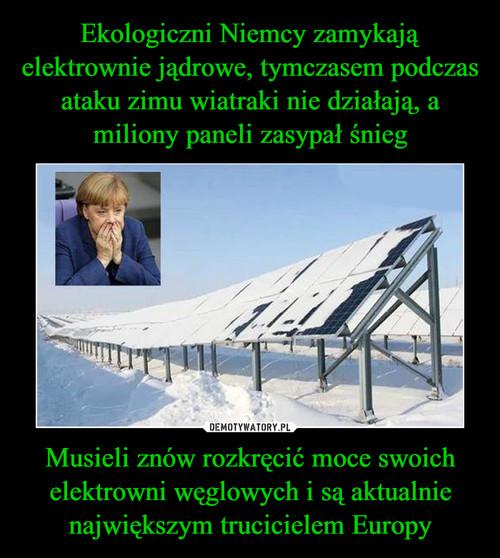 Ekologiczni Niemcy zamykają elektrownie jądrowe, tymczasem podczas ataku zimu wiatraki nie działają, a miliony paneli zasypał śnieg Musieli znów rozkręcić moce swoich elektrowni węglowych i są aktualnie największym trucicielem Europy