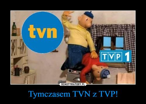 Tymczasem TVN z TVP!
