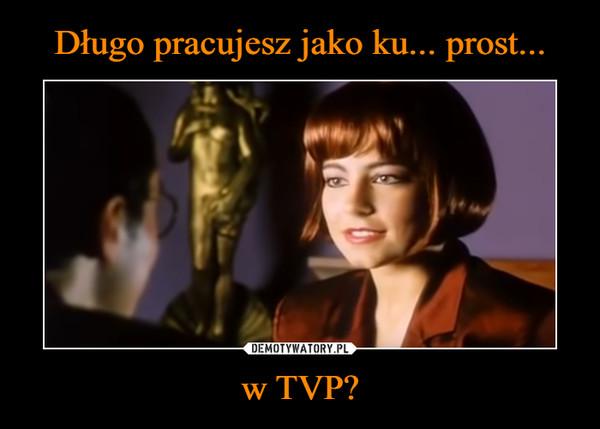 w TVP? –