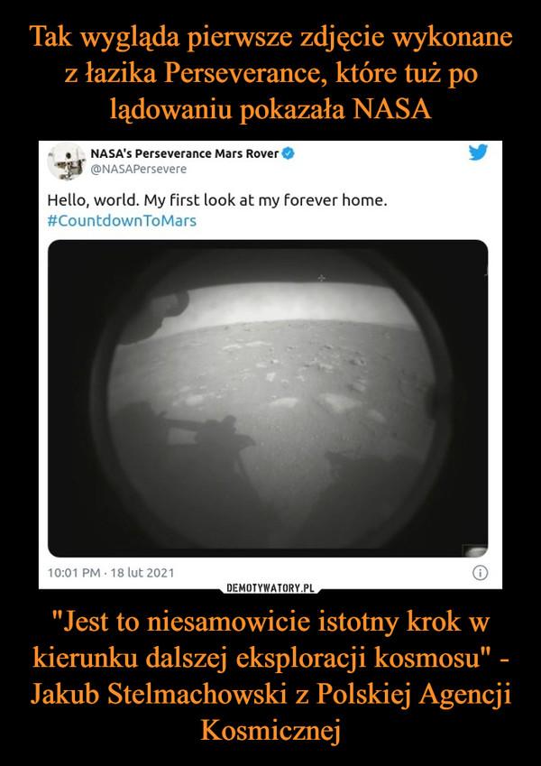 """""""Jest to niesamowicie istotny krok w kierunku dalszej eksploracji kosmosu"""" - Jakub Stelmachowski z Polskiej Agencji Kosmicznej –"""