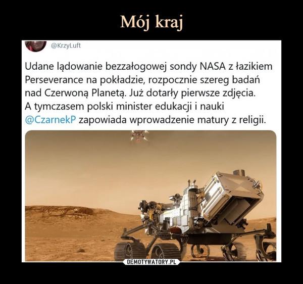 –  @KrzyLuftUdane lądowanie bezzałogowej sondy NASA z łazikiemPerseverance na pokładzie, rozpocznie szereg badańnad Czerwoną Planetą. Już dotarły pierwsze zdjęcia.A tymczasem polski minister edukacji i nauki@CzarnekP zapowiada wprowadzenie matury z religii.