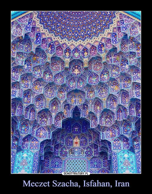Meczet Szacha, Isfahan, Iran