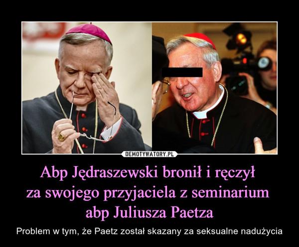 Abp Jędraszewski bronił i ręczył za swojego przyjaciela z seminarium abp Juliusza Paetza – Problem w tym, że Paetz został skazany za seksualne nadużycia