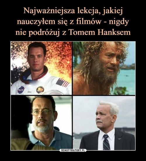 Najważniejsza lekcja, jakiej nauczyłem się z filmów - nigdy nie podróżuj z Tomem Hanksem