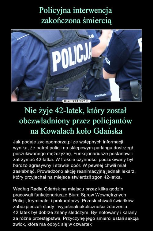 Policyjna interwencja  zakończona śmiercią Nie żyje 42-latek, który został  obezwładniony przez policjantów  na Kowalach koło Gdańska