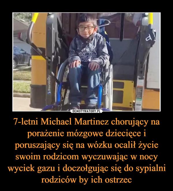 7-letni Michael Martinez chorujący na porażenie mózgowe dziecięce i poruszający się na wózku ocalił życie swoim rodzicom wyczuwając w nocy wyciek gazu i doczołgując się do sypialni rodziców by ich ostrzec –