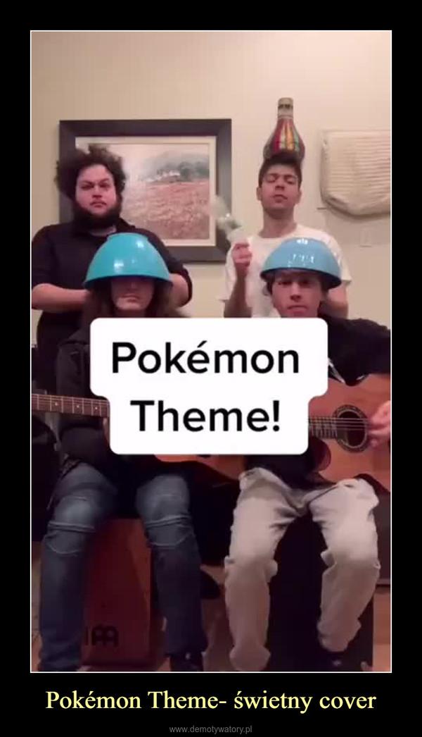 Pokémon Theme- świetny cover –