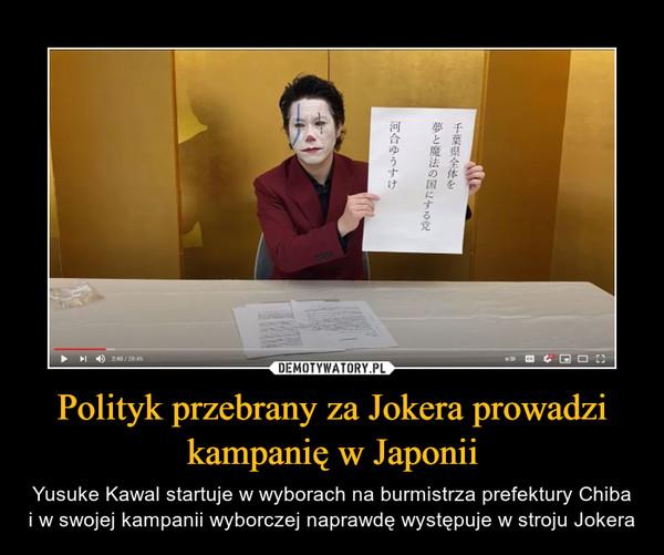Polityk przebrany za Jokera prowadzi kampanię w Japonii – Yusuke Kawal startuje w wyborach na burmistrza prefektury Chiba i w swojej kampanii wyborczej naprawdę występuje w stroju Jokera