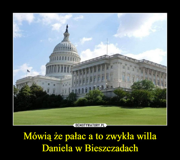 Mówią że pałac a to zwykła willa Daniela w Bieszczadach –