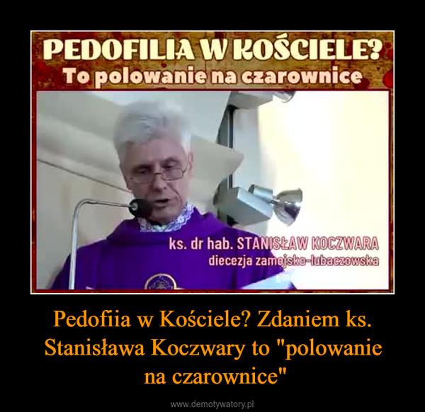 """Pedofiia w Kościele? Zdaniem ks. Stanisława Koczwary to """"polowanie na czarownice"""" –"""