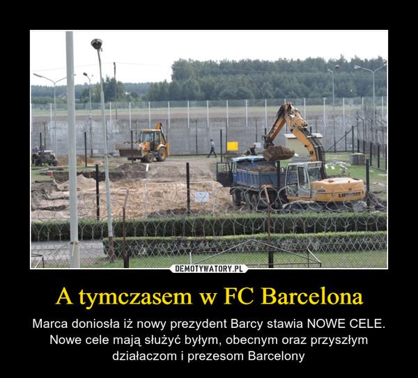 A tymczasem w FC Barcelona – Marca doniosła iż nowy prezydent Barcy stawia NOWE CELE. Nowe cele mają służyć byłym, obecnym oraz przyszłym działaczom i prezesom Barcelony