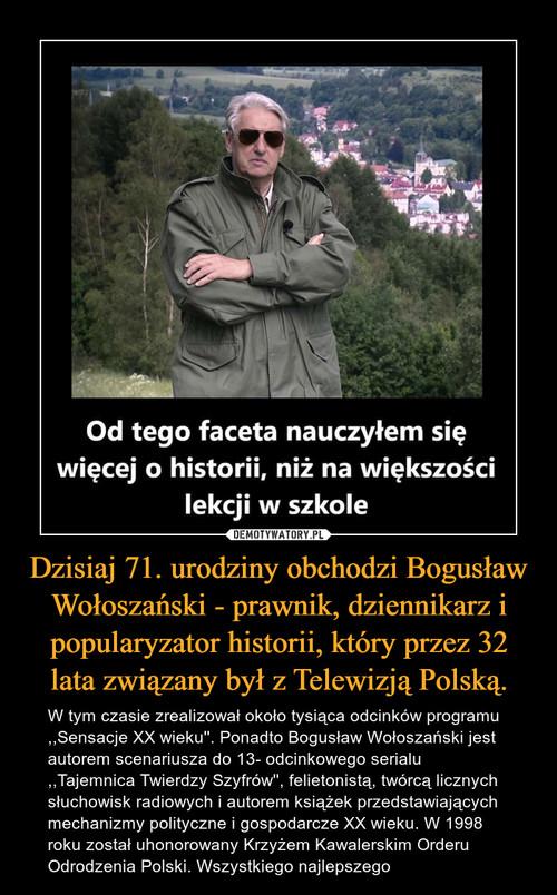 Dzisiaj 71. urodziny obchodzi Bogusław Wołoszański - prawnik, dziennikarz i popularyzator historii, który przez 32 lata związany był z Telewizją Polską.