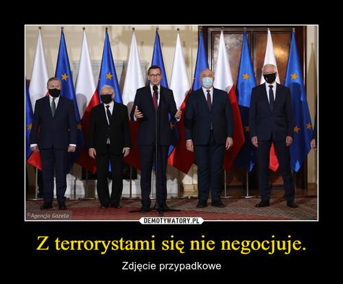Z terrorystami się nie negocjuje.
