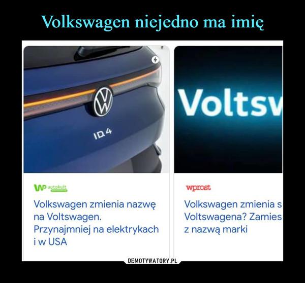 –  Volkswagen zmienia nazwęna Voltswagen.Przynajmniej na elektrykachi w USA
