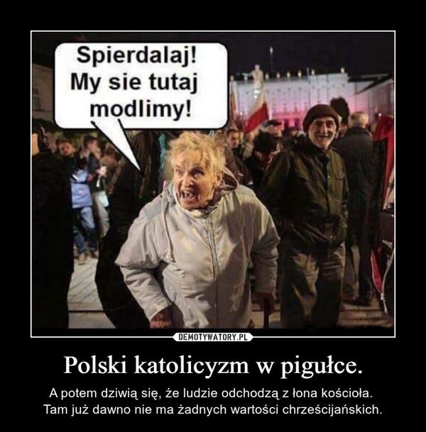 Polski katolicyzm w pigułce. – A potem dziwią się, że ludzie odchodzą z łona kościoła. Tam już dawno nie ma żadnych wartości chrześcijańskich.