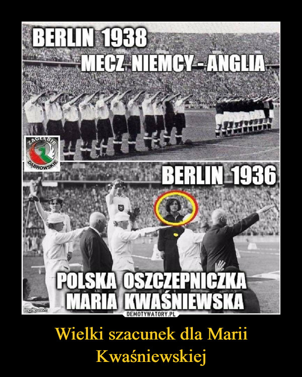 Wielki szacunek dla Marii Kwaśniewskiej –  BERLIN 1938MECZ NIEMCY ANGLIABERLIN 1936POLSKA OSZCZEPNICZKA MARIA KWAŚNIEWSKA