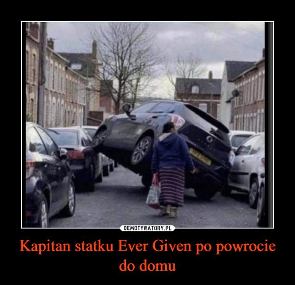 Kapitan statku Ever Given po powrocie do domu –