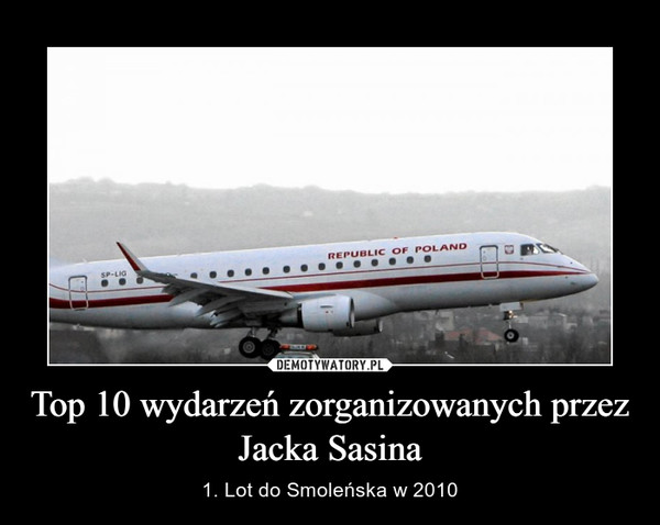 Top 10 wydarzeń zorganizowanych przez Jacka Sasina – 1. Lot do Smoleńska w 2010