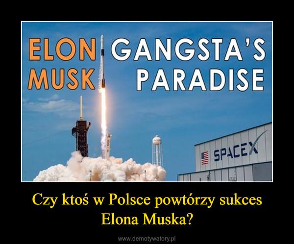 Czy ktoś w Polsce powtórzy sukces Elona Muska? –