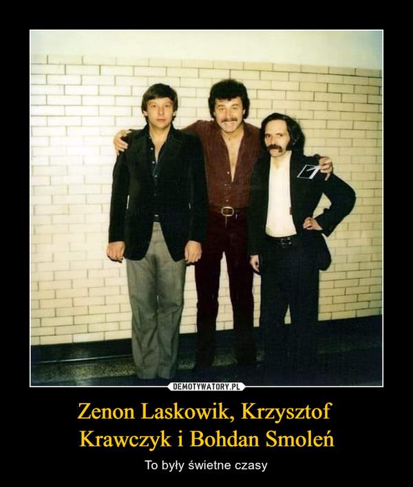 Zenon Laskowik, Krzysztof Krawczyk i Bohdan Smoleń – To były świetne czasy
