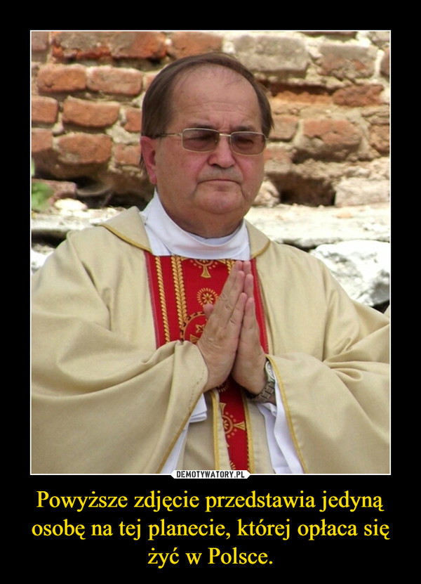 Powyższe zdjęcie przedstawia jedyną osobę na tej planecie, której opłaca się żyć w Polsce. –