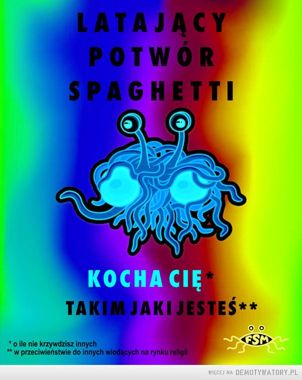 Latający Potwór Spaghetti Cię kocha –