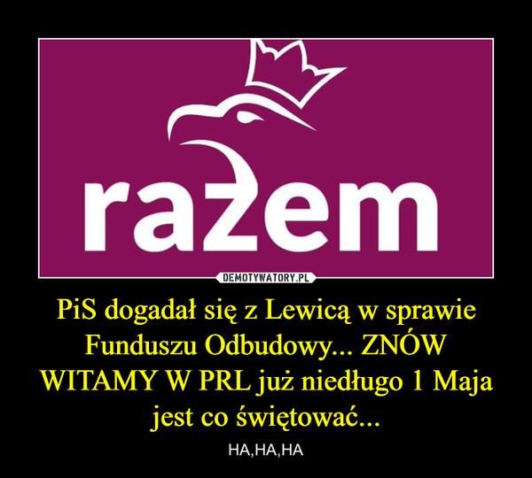 PiS dogadał się z Lewicą w sprawie Funduszu Odbudowy... ZNÓW WITAMY W PRL już niedługo 1 Maja jest co świętować... – HA,HA,HA