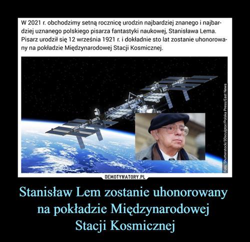 Stanisław Lem zostanie uhonorowany  na pokładzie Międzynarodowej  Stacji Kosmicznej
