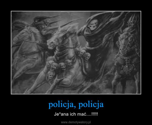 policja, policja – Je*ana ich mać....!!!!!