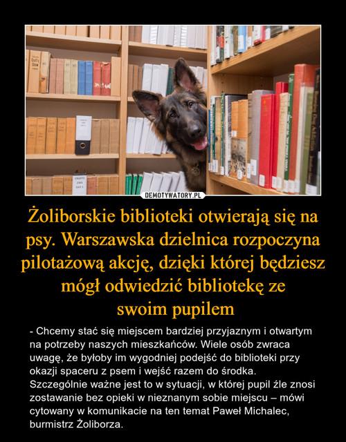 Żoliborskie biblioteki otwierają się na psy. Warszawska dzielnica rozpoczyna pilotażową akcję, dzięki której będziesz mógł odwiedzić bibliotekę ze  swoim pupilem