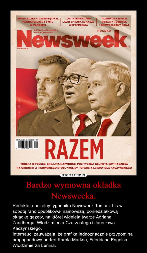 Bardzo wymowna okładka Newsweeka. – Redaktor naczelny tygodnika Newsweek Tomasz Lis w sobotę rano opublikował najnowszą, poniedziałkową okładkę gazety, na której widnieją twarze Adriana Zandberga, Włodzimierza Czarzastego i Jarosława Kaczyńskiego.Internauci zauważają, że grafika jednoznacznie przypomina propagandowy portret Karola Marksa, Friedricha Engelsa i Włodzimierza Lenina.
