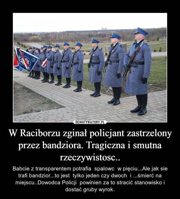 W Raciborzu zginał policjant zastrzelony przez bandziora. Tragiczna i smutna rzeczywistosc..